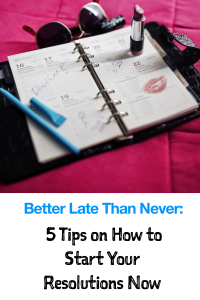 Better Late Than Never: 5 Tips on How to Start Your Resolutions Now: www.nmefitnesstrainig.com/ Laura M. Howell