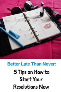 Better Late Than Never: 5 Tips on How to Start Your Resolutions Now: www.nmefitnesstrainig.com/ Laura M. Howell